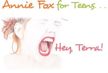 Annie Fox for Teens... Hey, Terra!